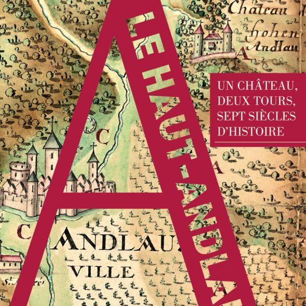 Couverture Le Haut-Andlau , un château, deux tours, sept siècles d'histoire